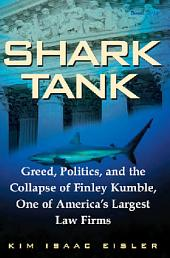 Shark Tank: Greed, Politics, and the Collapse of Finley Kumble, One of America's Largest Law Firms