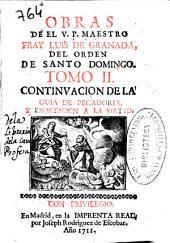 Obras de el V.P ... fray Luis de Granada del orden de Santo Domingo: Continuacion de la guia de pecadores y exhortacion a la virtud, Volumen 2