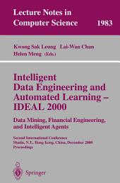 Intelligent Data Engineering and Automated Learning - IDEAL 2000. Data Mining, Financial Engineering, and Intelligent Agents: Second International Conference Shatin, N.T., Hong Kong, China, December 13-15, 2000. Proceedings
