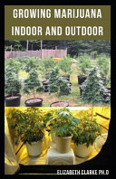 Growing Marijuana Indoor and Outdoor