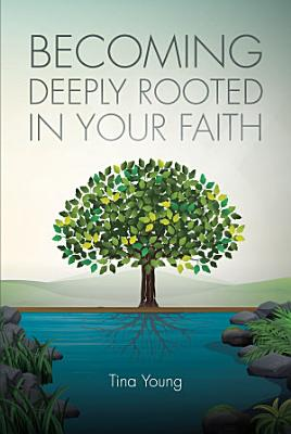 Becoming Deeply Rooted In Your Faith