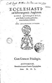 Ecclesiasticae historiae gentis Anglorum libri quinque diligenti studio à mendis, quibus hactenus scatebant, vindicati. Beda Anglosaxone authore