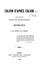 Calvin d'après Calvin. Fragments extraits des œuvres françaises du réformateur par C.-O. Viguet et D. Tissot
