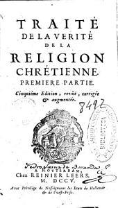 Traité de la verité de la religion chrétienne: premiere partie