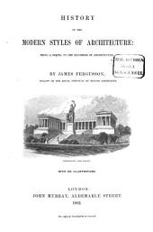 History of the modern styles of architecture: being a sequel to the Handbook of architecture: With 312 illustrations