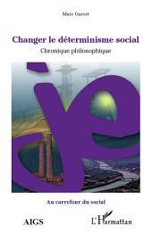 Changer le déterminisme social: Chronique philosophique