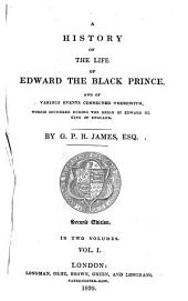 A History of the Life of Edward, the Black Prince (etc.) 2. Ed: Volume 1