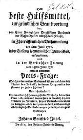 Das beste Hülfsmittel, zur gründlichen Beantwortung der, von einer Königlichen Preusisschen Academie der Wissenschaften ... aufgegebenen ... Preis-Frage: Welches der wahre Endzweck ist, zu welchem die Natur den Arsenik in dener Bergwerken bestimmt zu haben scheinet? etc