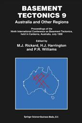 Basement Tectonics 9: Australia and Other Regions Proceedings of the Ninth International Conference on Basement Tectonics, held in Canberra, Australia, July 1990