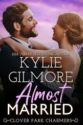 Almost Married (Contemporary Romance): Clover Park STUDS series, Book 2