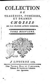Collection de tragédies, comédies, et drames choisis des plus célebres auteurs modernes, ... Tome premier [-douzieme]: Volume9