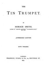 The tin trumpet; or, Heads and tales, for the wise and waggish; to which are added, poetical selections. By the late Paul Chatfield. Ed. by Jefferson Saunders. By H. Smith