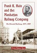 Frank K  Hain and the Manhattan Railway Company PDF