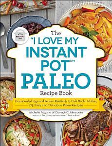 The  I Love My Instant Pot    Paleo Recipe Book Book