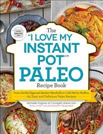 The  I Love My Instant Pot    Paleo Recipe Book