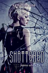 Shattered (Snow White, #2)