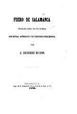 Fuero de Salamanca. Publicado ahora por vez primera, con notas, apéndice y un discurso preliminar por J. Sanchez Ruano