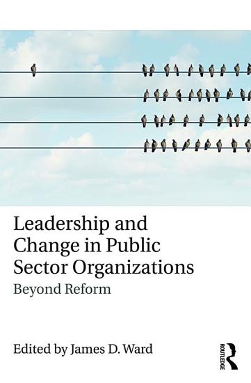 Leadership and Change in Public Sector Organizations PDF