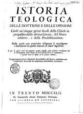Istoria teologica delle dottrine e delle opinioni corse ne'cinque primi Secoli della Chiesa in proposito della divina grazia del libero arbitrio e della predestinazione da scipione Maffei