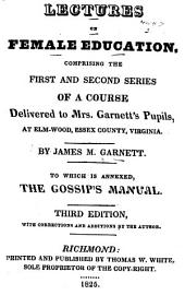 Lectures on Female Education: Comprising the First and Second Series of a Course Delivered to Mrs. Garnett's Pupils, at Elm-wood, Essex County, Virginia