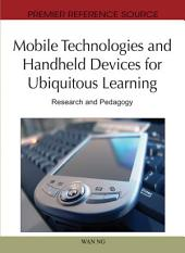 Mobile Technologies and Handheld Devices for Ubiquitous Learning: Research and Pedagogy: Research and Pedagogy