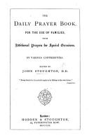 The Daily Prayer Book  for the Use of Families  with Additional Prayers for Special Occasions  By Various Contributors  Edited by J  S  PDF