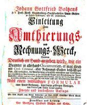 Einleitung zum Amthierungs- und Rechnungs Werck (etc.). .. 2. verb. Aufl
