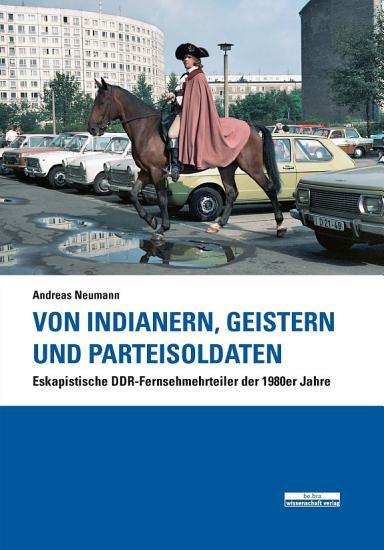 Von Indianern  Geistern und Parteisoldaten PDF