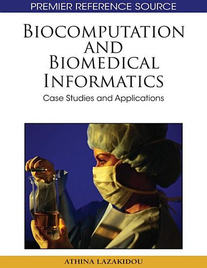 Biocomputation and Biomedical Informatics  Case Studies and Applications PDF