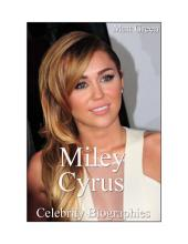 Celebrity Biographies - The Amazing Life of Miley Cyrus - Famous Stars