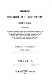 American Railroad and Corporation Reports: Being a Collection of the Current Decisions of the Courts of Last Resort in the United States Pertaining to Railroad and Corporation Law, Volume 2
