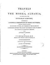 Trav︠e︡ls in the Morea, Albania, and Other Parts of the Ottoman Empire: Comprehending a General Description of Those Countries; Their Productions; the Manners, Customs, and Commerce of the Inhabitants: a Comparison Between the Ancient and Present State of Greece: and an Historical and Geographical Description of the Ancient Epirus