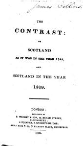 "The Contrast: Or Scotland as it was in the Year 1745, and Scotland in the Year 1819. (Consists, First ... of the Journal of an English Medical Officer who Attended the Duke of Cumberland's Army ... During the Time of the Rebellion: Published in 1746 [and Also in 1747 in ""A Journey Through Part of England and Scotland ... By a Volunteer,"" Pp. 53-190] ... And, Second ... of Letters from Professor Garscombe of New York, Descriptive of Society, Manners, Arts, Sciences, and Manufactures ... in Scotland in 1819 ... Lately Published in New York, Etc.)."