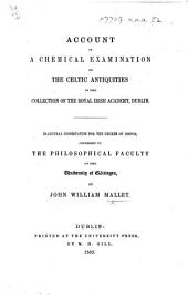 Account of a Chemical Examination of the Celtic Antiquities in the collection of the Royal Irish Academy, Dublin. Inaugural dissertation, etc