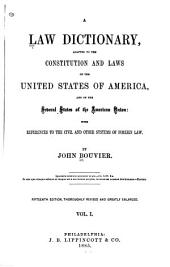 A Law Dictionary: Adapted to the Constitution and Laws of the United States of America, and of the Several States of the American Union ; with References to the Civil and Other Systems of Foreign Law, Volume 1