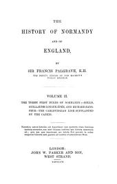 The History of Normandy and of England: The three first dukes of Normandy: Rollo, Guillaume-Longue-Épée, and Richard-Sans-Peur. The Carlovingian line supplanted by the Capets. 1857