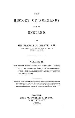 The History of Normandy and of England  The three first dukes of Normandy  Rollo  Guillaume Longue Ep  e  and Richard Sans Peur  Richard Le Bon  Richard III  Robert Le Diable  William the Conqueror  1864