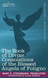 The Book Of Divine Consolations Of The Blessed Angela Of Foligno Book PDF