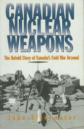 Canadian Nuclear Weapons: The Untold Story of Canada's Cold War Arsenal