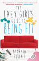 The Lazy Girl s Guide to Being Fit