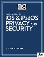 Take Control of iOS & iPadOS Privacy and Security, 2nd Edition