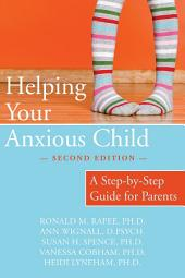 Helping Your Anxious Child: A Step-by-Step Guide for Parents, Edition 2