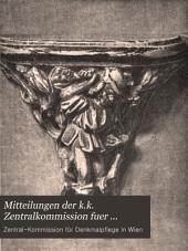Mitteilungen der k.k. Zentralkommission fuer Erforschung und Erhaltung der Kunst- und Historische Denkmale