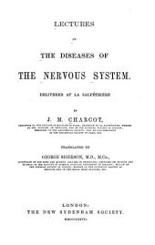 Lectures on the Diseases of the Nervous System: Delivered at La Salpètriène