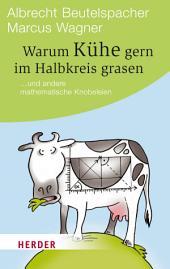 Warum Kühe gern im Halbkreis grasen: ... und andere mathematische Knobeleien