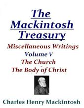 The Mackintosh Treasury - Miscellaneous Writings - Volume V: The Church – The Body of Christ