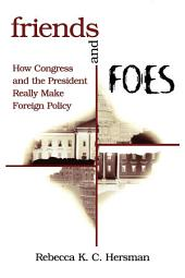 Friends and Foes: How Congress and the President Really Make Foreign Policy