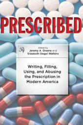 Prescribed: Writing, Filling, Using, and Abusing the Prescription in Modern America