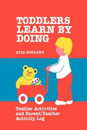 Toddlers Learn by Doing: Toddler Activities and Parent/Teacher Activity Log