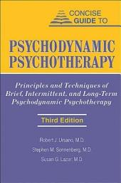 Concise Guide to Psychodynamic Psychotherapy: Principles and Techniques of Brief, Intermittent, and Long-Term Psychodynamic Psychotherapy, Edition 3
